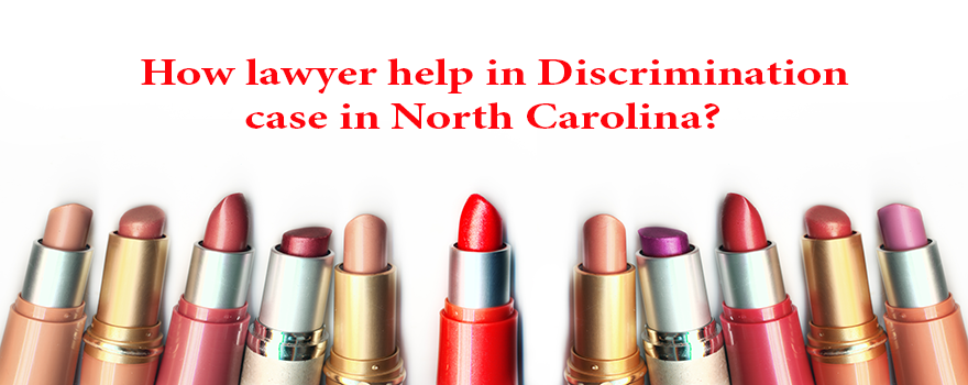 How lawyer help in Discrimination case in North Carolina