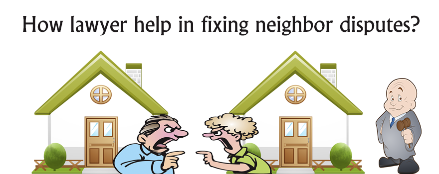 How lawyer help in fixing neighbor disputes