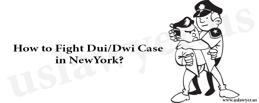How to Fight Dui and Dwi Case in NewYork