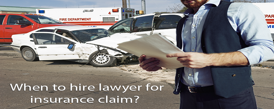 When to hire lawyer for insurance claim