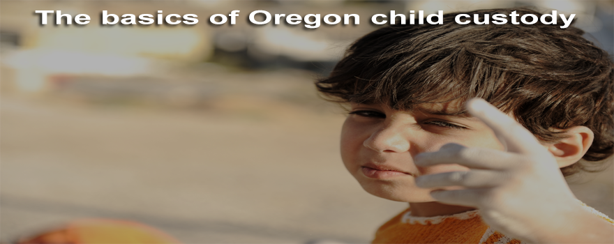 The basics of Oregon child custody