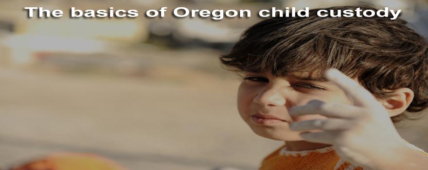 The basics of Oregon child custody