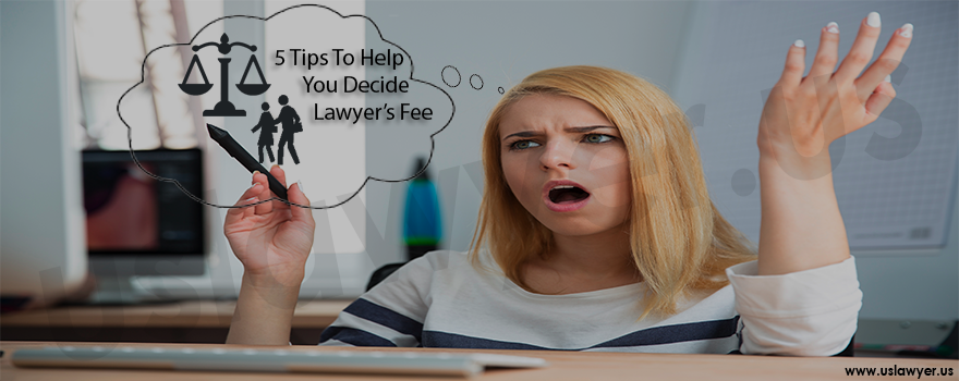 5 Tips To Help You Decide Lawyer Fee