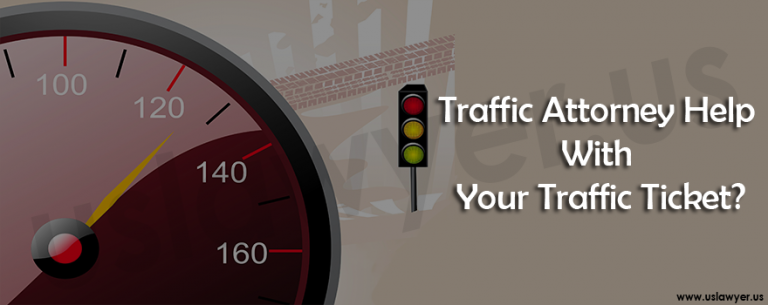 Traffic Attorney Help With Your Traffic Ticket