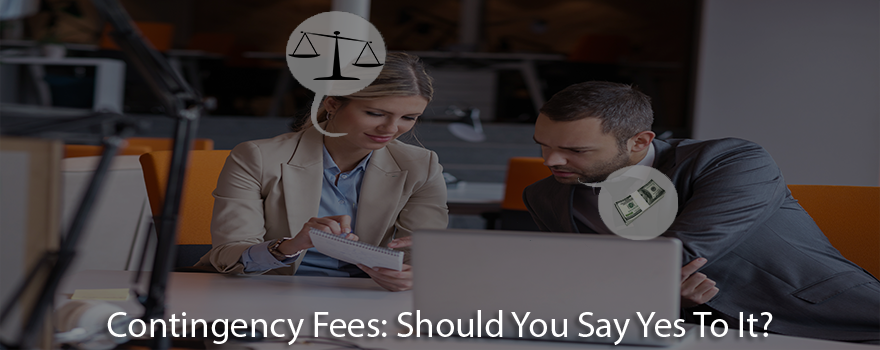Contingency Fee Should You Say Yes To It