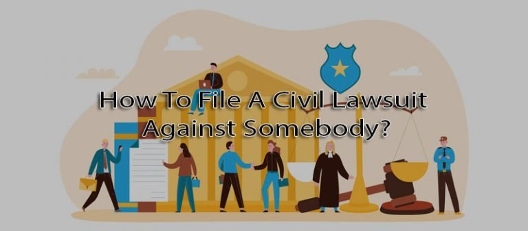 How To File A Civil Lawsuit Against Somebody?