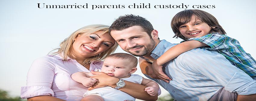 Unmarried parents child custody cases